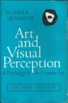 ART AND VISUAL PERCEPTION - A PSYCHOLOGY OF THE CREATIVE EYE
