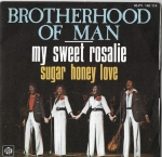 BROTHERHOOD OF MAN – MY SWEET ROSALIE / SUGAR HONEY LOVE
