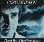 CHRIS DE BURGH – DON`T PAY THE FERRYMAN / LIVING ON THE ISLAND