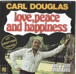 CARL DOUGLAS – LOVE, PEACE AND HAPPINESS / WHAT`S GOOD FOR THE GOOSE