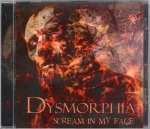 DYSMORPHIA – SCREAM IN MY FACE