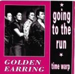 GOLDEN EARRING – GOING TO THE RUN / TIME WARP