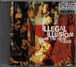ILLEGAL ILLUSION – UNDER THE TRUE COLOR
