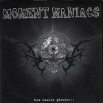 MOMENT MANIACS - TWO FUCKIN PIECES...