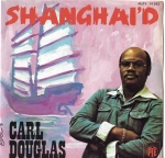 CARL DOUGLAS – SHANGHAI`D / GIRL YOU`RE SO FINE