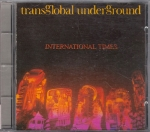 TRANSGLOBAL UNDERGROUND – INTERNATIONAL TIMES