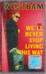 WESTBAM – WE`LL NEVER STOP LIVING THIS WAY