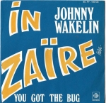 JOHNNY WAKELIN - IN ZAIRE / YOU GOT THE BUG